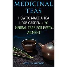 Medicinal Teas: How To Make A Tea Herb Garden + 30 Herbal Teas For Every Ailment
