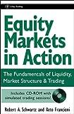 Equity Markets in Action, Robert A. Schwartz and Reto Francioni, 047146922X