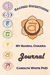 Sacred Sweetness: My Sacral Chakra Journal (Chakra Mastery Journals) (Volume 2) Paperback