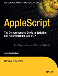 AppleScript: The Comprehensive Guide to Scripting and Automation on Mac OS X