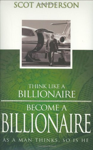 Think Like a Billionaire, Become a Billionaire
