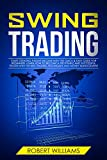 Swing Trading: Start Creating Passive Income with this Quick & Easy Guide for Beginners. Learn how to Become a Profitable and Successful Trader with the Best Trading Techniques and Money Management