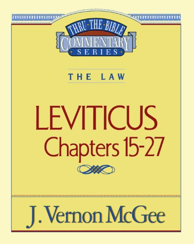 Thru the Bible Commentary Leviticus Chapters 15-27 - Book #7 of the Thru the Bible