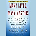 Many Lives, Many Masters: The True Story of a Psychiatrist, His Young Patient, and Past-Life Therapy | Brian L. Weiss