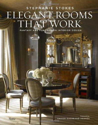 Elegant Rooms That Work: Fantasy and Function in Interior Design: Stephanie  Stokes, Jorge S. Arango, Michel Arnaud, Xavier Guerrand-Hermes:  9780847840083: ...