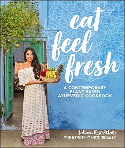 Eat Feel Fresh: A Contemporary, Plant-Based Ayurvedic Cookbook by [Ketabi, Sahara Rose]