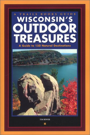 Wisconsin's Outdoor Treasures: A Guide to 150 Natural Destinations (Trails Books Guide)