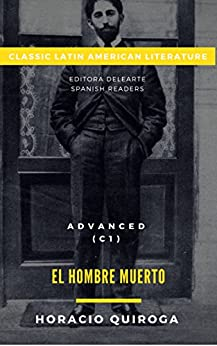 Spanish readers: El hombre muerto (Advanced C1) + Audiobook + Activities: Classic Latin American literature series (Adaptation) (Spanish Edition) by [Zubowicz, Ianina, Quiroga, Horacio]