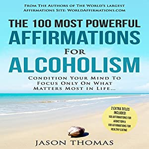 The 100 Most Powerful Affirmations for Alcoholism Audiobook