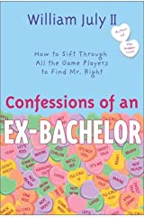 Confessions of an Ex-Bachelor: How To Sift Through All the Game Players to Find Mr. Right Kindle Edition