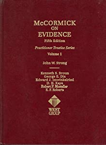 McCormick on Evidence, Fifth Edition, Vol. 1 (Practitioner Treatise) (Practitioner's Treatise Series)