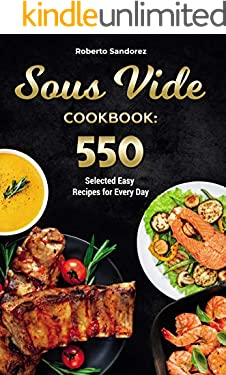 Sous Vide Cookbook: 550 Selected Easy Recipes for Every Day