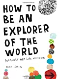 How to Be an Explorer of the World: Portable Art Life Museum: 0