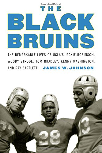 The Black Bruins: The Remarkable Lives of UCLAs Jackie Robinson, Woody Strode, Tom Bradley, Kenny Washington, and Ray Bartlett