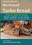 Introduction to No-Knead Turbo Bread (Ready to Bake in 2-1/2 Hours... No Mixer... No Dutch Oven... Just a Spoon and a Bowl) (B&W Version): From the kitchen ... Turbo Bread (B&W Version)) (Volume 1)