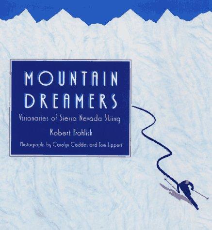 Mountain Dreamers: Visionaries of Sierra Nevada - Warehouse Skiers Snow