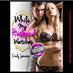While My Husband Watches : Husband Shares His Hot Wife - Horny Housewives | Cindy Jameson