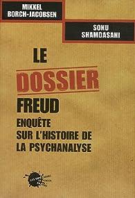 Le dossier Freud : Enquête sur l'histoire de la psychanalyse par Mikkel Borch-Jacobsen