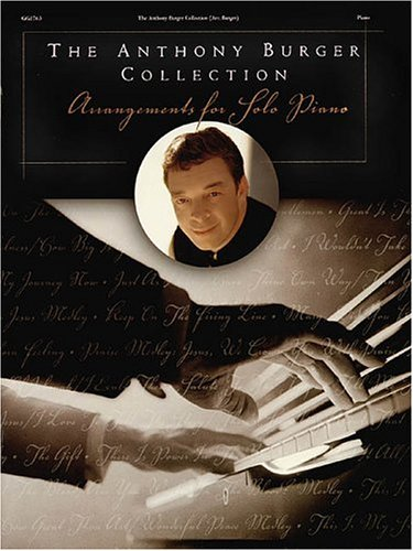 The Anthony Burger Collection: Arrangements for Solo Piano