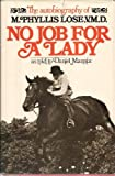 img - for No Job for a Lady: The Autobiography of M. Phyllis Lose, V. M. D 1st edition by M. Phyllis Lose, Daniel Mannix (1979) Hardcover book / textbook / text book