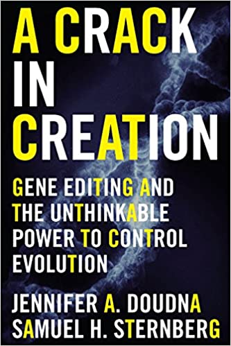 Image result for A Crack in Creation: Gene Editing and the Unthinkable Power to Control Evolution by Jennifer A. Doudna and Samuel H. Sternberg