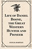 img - for Life of Daniel Boone, the Great Western Hunter and Pioneer book / textbook / text book