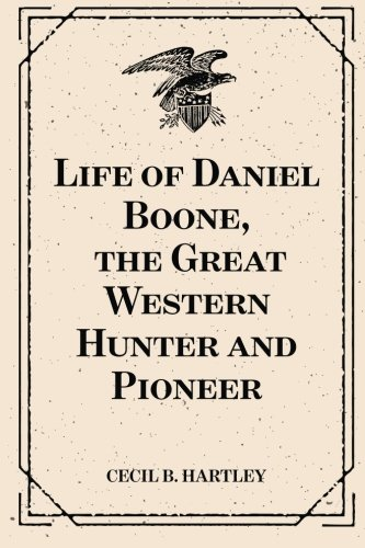 Download Life of Daniel Boone, the Great Western Hunter and Pioneer pdf