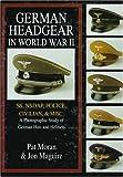 2: German Headgear in World War II: SS/NSDAP/Police/Civilian/Misc.: A Photographic Study of German Hats and Helmets (German Headgear in World War II , Vol 2)