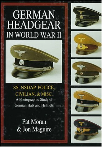 German Headgear in World War II: SS/NSDAP/Police/Civilian/Misc.: A Photographic Study of German Hats and Helmets (German Headgear in World War II , Vol 2)