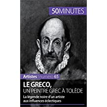 Le Greco, un peintre grec à Tolède: La légende noire d'un artiste aux influences éclectiques (Artistes t. 65) (French Edition)