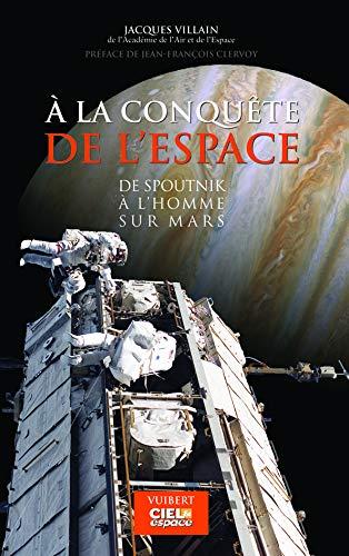 Amazon Fr A La Conquete De L Espace De Spoutnik A L Homme Sur Mars Villain Jacques Livres