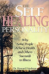 The Self-Healing Personality: Why Some People Achieve Health and Others Succumb to Illness