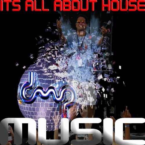 It 39 s all about house music feat damian pinto single for All house music