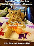 Neuro Dan - Feather Dan Stories from Blankets Mountain Year Three - Feathers Time - Kindle edition by Fish, Eric, Fish, Amanda. Crafts, Hobbies & Home Kindle eBooks @ Amazon.com.