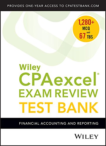 Pdf Test Preparation Wiley CPAexcel Exam Review 2018 Test Bank: Financial Accounting and Reporting (1-year access)
