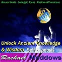 Unlock Ancient Knowledge & Wisdom Hypnosis: Universal Connection & Find Answers, Guided Meditation, Binaural Beats, Positive Affirmations, Solfeggio Tones Speech by Rachael Meddows Narrated by Rachael Meddows