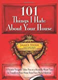 101 things i hate about your house a premier designer takes you on a room by room tour to transform your home from faux pas to fabulous