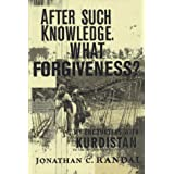 After Such Knowledge, What Forgiveness?: My Encounters With Kurdistan