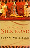 Life along the Silk Road, Susan Whitfield, 0520232143