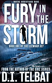 FURY in the STORM: Where Christians Dare (The Leeward Set Book 1) by [Telbat, D.I.]
