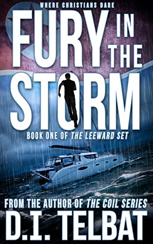 FURY in the STORM: Where Christians Dare (The Leeward Set Book 1)