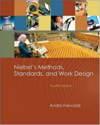 By Andris Freivalds - Niebel's Methods, Standards, and Work Design: 12th (twelve) Edition