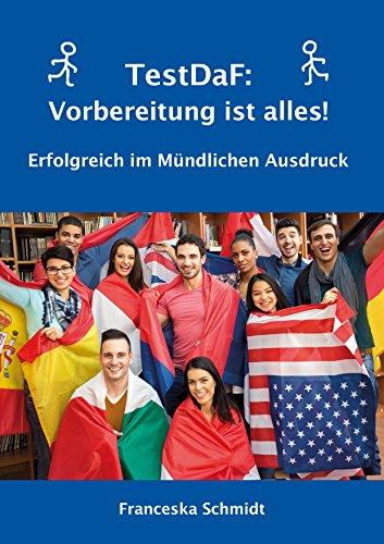 TestDaF: Vorbereitung ist alles! Erfolgreich im Mündlichen Ausdruck (German Edition) (Mündliche Mündliche)