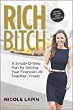 Rich Bitch: A Simple 12-Step Plan for Getting Your Financial Life Together...Finally by Nicole Lapin (2015-02-24)