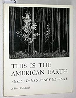 selections from this is the american earth by ansel adams nancy newhall