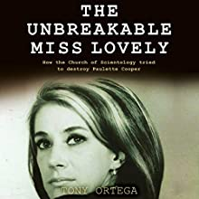 The Unbreakable Miss Lovely: How the Church of Scientology Tried to Destroy Paulette Cooper Audiobook by Tony Ortega Narrated by Tony Ortega