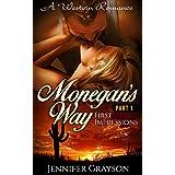 A Western Romance: Monegan's Way: Part 1 - First Impressions (Westerns, Western Romance, Western Fiction, Historical Romance, Western Historical Romance, Historical Novels,Western Historical)