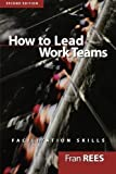 img - for How To Lead Work Teams: Facilitation Skills, 2nd Edition by Rees, Fran 2nd (second) Edition (2001) book / textbook / text book