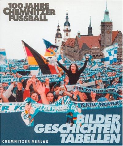 100 Jahre Chemnitzer Fussball: Bilder, Geschichten, Tabellen