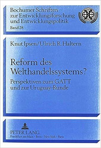 Reform Des Welthandelssystems?: Perspektiven Zum GATT Und Zur Uruguay-Runde (Bochumer Schriften Zur Entwicklungsforschung Und Entwicklung)